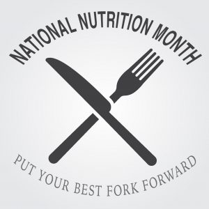 National Nutrition Month: Put Your Best Fork Forward